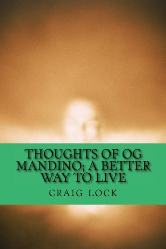 Price comparison product image Thoughts of Og Mandino; A Better Way to Live: I will love the light for it shows me the way,  yet I will endure the darkness because it shows me the stars.