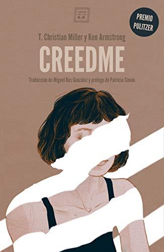 Creedme: Premio Pulitzer en la categoría de Reportaje Explicativo en 2016 de [Miller, T. Christian, Armstrong, Ken]