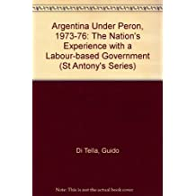 Argentina Under Peron, 1973-76: The Nation's Experience with a Labour-based Government (St Antony's Series)