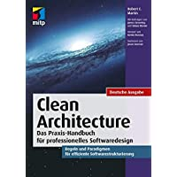 Clean Architecture - Gute Softwarearchitekturen: Das Praxis-Handbuch für professionelles Softwaredesign. Regeln und…