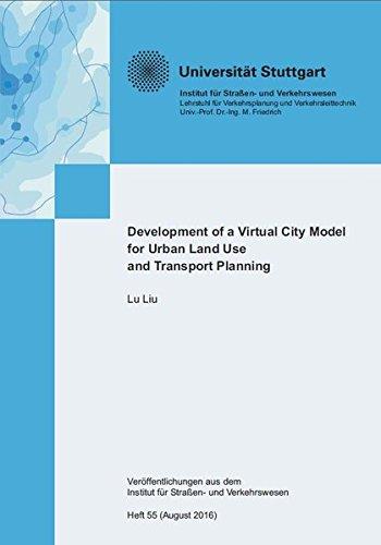 Development of a Virtual City Model for Urban Land Use and Transport Planning (Veröffentlichungen aus dem Institut für Strassen- und Verkehrswesen)