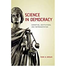 By Brown, Mark B ( Author ) [ Science in Democracy: Expertise, Institutions, and Representation - Greenlight ] Oct - 2009 { Paperback }