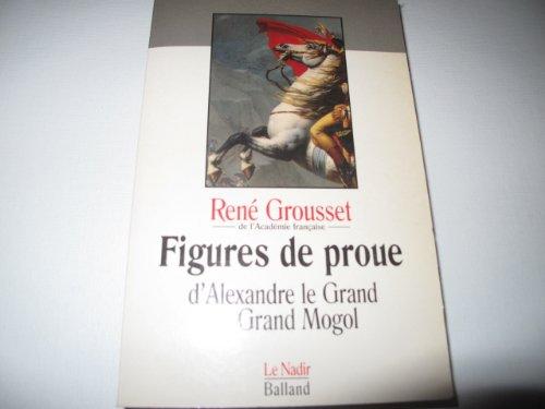Figures de proue : D'Alexandre le Grand au Grand Mogol