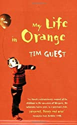 My Life in Orange: Written by Tim Guest, 2005 Edition, (New edition) Publisher: Granta Books [Paperback]