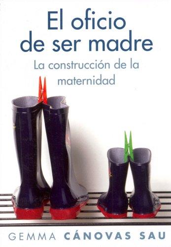 El oficio de ser madre: La construcción de la maternidad (Divulgación-Autoayuda) por Gemma Cánovas