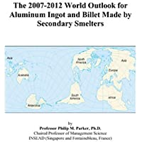 The 2007-2012 World Outlook for Aluminum Ingot and Billet Made by Secondary Smelters - 2008 Billet