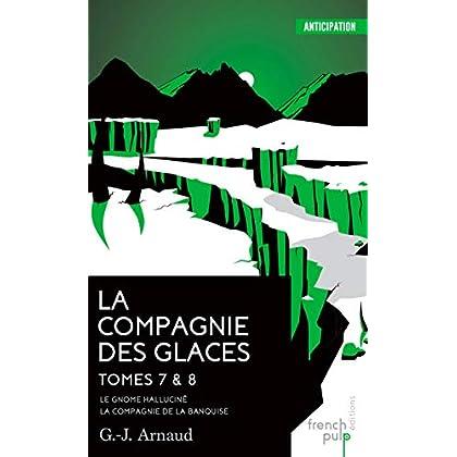 La Compagnie des glaces - tome 7 Le Gnome halluciné - tome 8 La Compagnie de la banquise