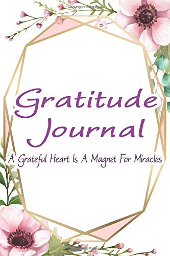 promo code 4e534 54fb3 Gratitude Journal - A Grateful Heart Is A Magnet For Miracles  Pink Flower  - Begin