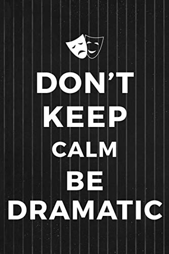 Don't Keep Calm Be Dramatic: Blank Lined Notebook ( Acting ) Stripes