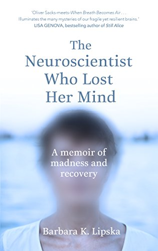 The Neuroscientist Who Lost Her Mind: A Memoir of Madness and Recovery por Dr Barbara K.Lipska