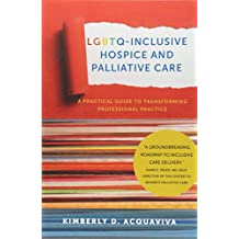LGBTQ-Inclusive Hospice and Palliative Care - A Practical Guide to Transforming Professional Practice