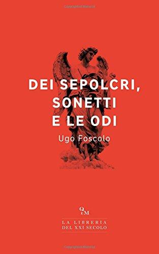 Dei sepolcri, Sonetti e le Odi: (Edizione Integrale)