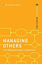 Managing Others: The Organisational Essentials: Your guide to getting it right (The Checklist Series: Step by step guides to getting it right)