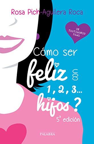 ¿Cómo ser feliz con 1, 2, 3... hijos? (Educación y familia) (Spanish Edition)