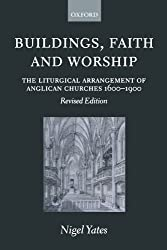 Buildings, Faith, And Worship: The Liturgical Arrangement of Anglican Churches 1600-1900