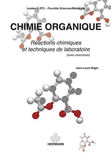 Chimie organique: Réactions chimiques et techniques de laboratoire avec exerc. : Lycées S-STL, Fac. Sciences médecine par Jean-Louis Migot