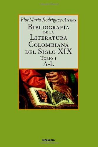 Bibliografía de la literatura colombiana del siglo XIX - Tomo I (A-L): 1 por Flor Maria Rodriguez-Arenas