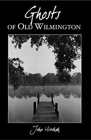 GHOSTS OF OLD WILMINGTON (Haunted America) by John Hirchak