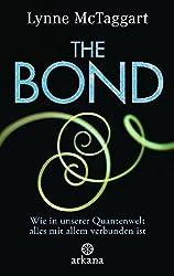 The Bond: Wie in unserer Quantenwelt alles mit allem verbunden ist by Lynne McTaggart (2011-10-17)