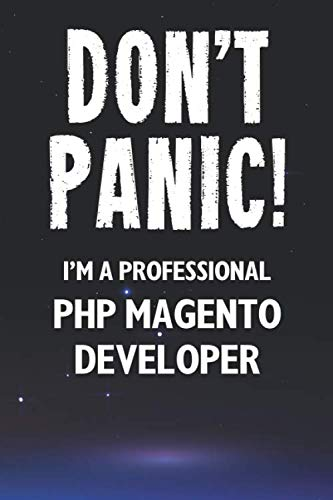Don't Panic! I'm A Professional PHP Magento Developer: Customized 100 Page Lined Notebook Journal Gift For A Busy PHP Magento Developer: Far Better Than A Throw Away Greeting Card.