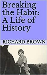 Breaking the Habit: A Life of History