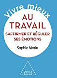 Telecharger Livres Vivre mieux au travail S affirmer et reguler ses emotions (PDF,EPUB,MOBI) gratuits en Francaise