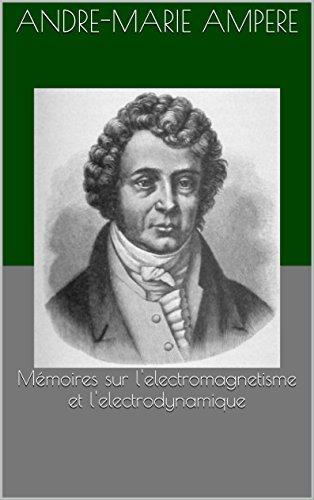 Mémoires sur l'electromagnetisme et l'electrodynamique