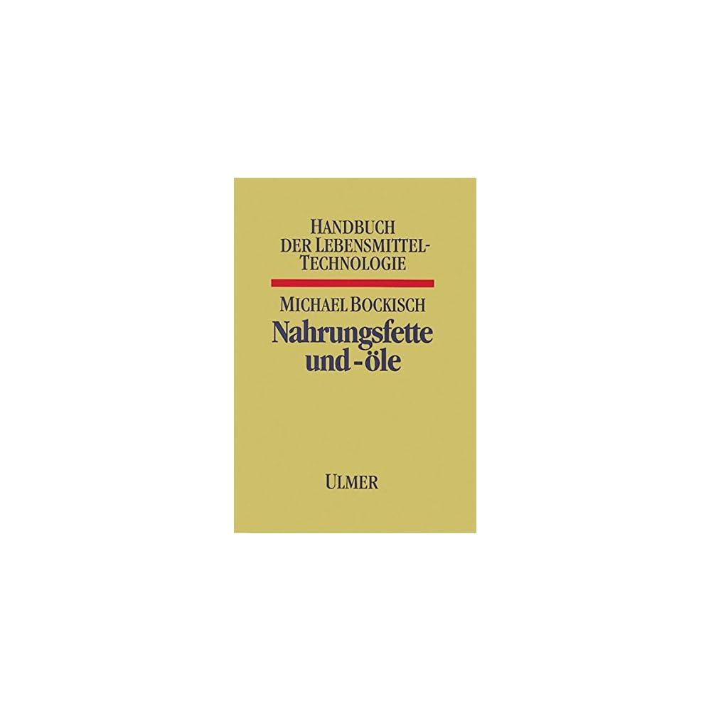 Nahrungsfette Und Le Handbuch Der Lebensmitteltechnologie