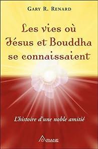 Les vies où Jésus et Bouddha se connaissaient par Gary Renard