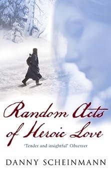 Random Acts Of Heroic Love by [Scheinmann, Danny]