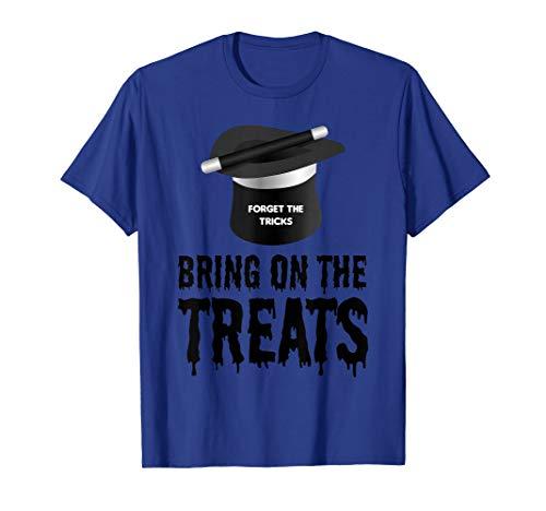 Vergessen Sie die Tricks Bringen Sie die Leckereien  T-Shirt