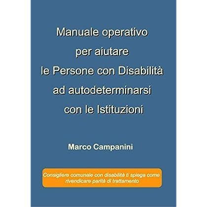 Manuale Operativo Per Aiutare Le Persone Con Disabilità Ad Autodeterminarsi Con Le Istituzioni: Consigliere Comunale Con Disabilità Ti Spiega Come Rivendicare Parità Di Trattamento