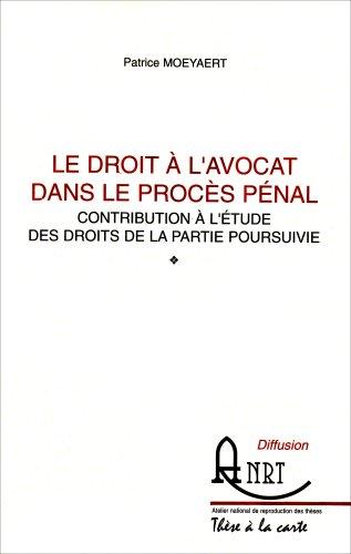 Le droit à l'avocat dans le procès pénal (contribution à l'étude des droits de la partie poursuivie) par Patrice Moyeart