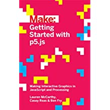 Getting Started with p5.js: Making Interactive Graphics in JavaScript and Processing (Make)