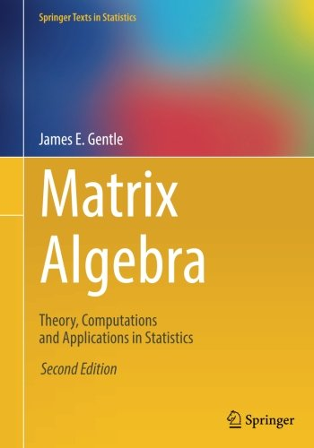 Matrix Algebra: Theory, Computations and Applications in Statistics (Springer Texts in Statistics) por James E. Gentle