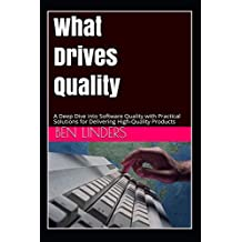 What Drives Quality: A Deep Dive into Software Quality with Practical Solutions for Delivering High-Quality Products