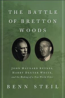 The Battle of Bretton Woods: John Maynard Keynes, Harry Dexter White, and the Making of a New World Order (Council on Foreign Relations Books (Princeton University Press)) von [Steil, Benn]