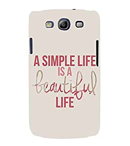 For Samsung Galaxy S3 i9300 :: Samsung I9305 Galaxy S III :: Samsung Galaxy S III LTE a simple life is a beautiful ( nice quotes, good quotes, a simple life is a beautiful, quotes, brown background ) Printed Designer Back Case Cover By Living Fill