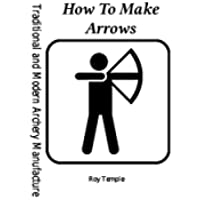 How To Make Arrows (Traditional and Modern Archery Manufacture Book 1) (English Edition)
