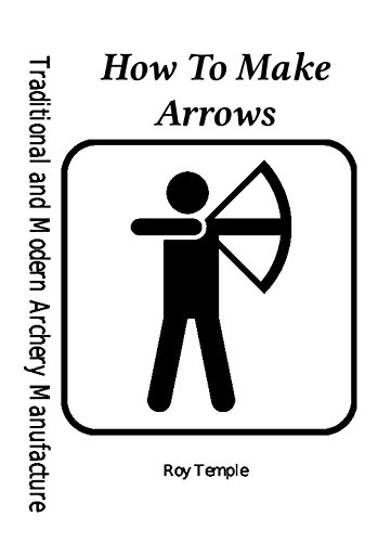 How To Make Arrows (Traditional and Modern Archery Manufacture Book 1) (English Edition) -
