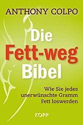 Die Fett-weg-Bibel: Wie Sie jedes unerwünschte Gramm Fett loswerden