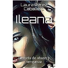 Ileana: Historia de abuso y venganza