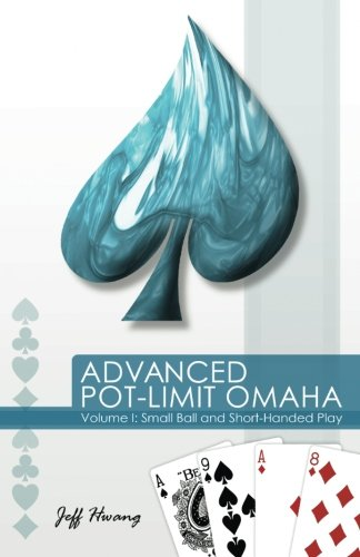 Advanced Pot-Limit Omaha: Volume I: Small Ball and Short-Handed Play: Volume 1