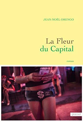 La Fleur du Capital : premier roman (Littérature Française)