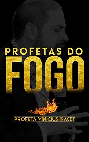 Profetas do Fogo: Profeta Vinicius Iracet (Portuguese Edition)