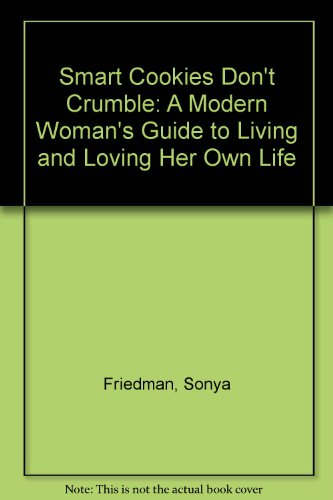Smart Cookies Don't Crumble: A Modern Woman's Guide to Living and Loving Her Own Life (Smart Life-cookies)