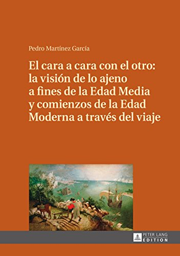 El cara a cara con el otro: la visión de lo ajeno a fines de la Edad Media y comienzos de la Edad Moderna a través del viaje por Pedro Martínez García