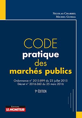 Code pratique des marchés publics: Ordonnance nº2015-899 du 23 juillet 2015 - Décret nº2016-360 du 25 mars 2016