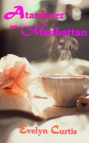 Romántica: Romance Contemporáneo: Atardecer en Manhattan. Una apasionante historia de amor.