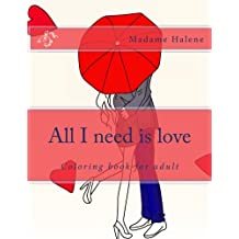 All I need is love: Coloring book for adult: Volume 1 (Coloring book